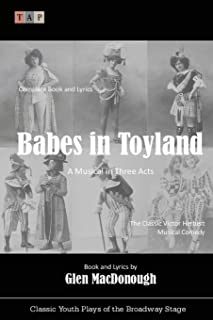 Babes in Toyland: A Musical in Three Acts (Classic Youth Plays of the Broadway Stage)