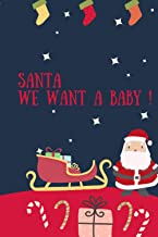 SANTA WE WANT A BABY!: Santa Claus Having a Baby Journal For Mom and Dad - Pregnancy and Expecting a Baby Notebook - 120 B...