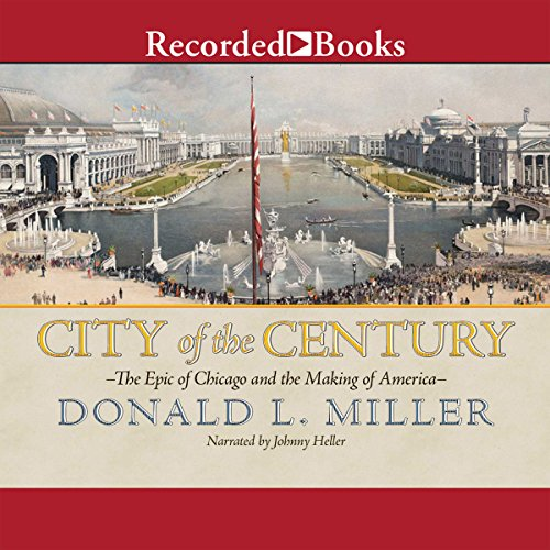 City of the Century     The Epic of Chicago and the Making of America              Written by:                                                                                                                                 Donald L. Miller                               Narrated by:                                                                                                                                 Johnny Heller                      Length: 24 hrs and 18 mins     Not rated yet     Overall 0.0