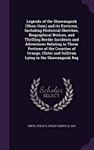Legends of the Shawangunk (Shon-Gum) and its Environs, Including Historical Sketches, Biographical Notices, and Thrilling Border Incidents and ... and Sullivan Lying in the Shawangunk Reg