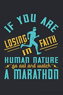 If You Are Losing Faith In Human Nature, Go Out And Watch A Marathon: Lined Notebook Journal Diary Gift: Lined Notebook Jo...