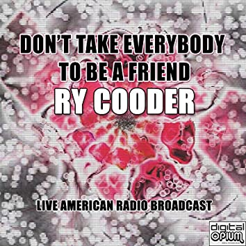 Don't Take Everybody to Be a Friend (Live)