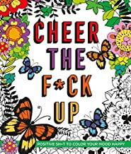 Cheer the F*ck Up: Positive Sh*t to Color Your Mood Happy (Swear Word Coloring Books)