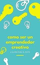 Cómo ser un Emprendedor Creativo: 5 llaves para el éxito