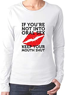 Women If You Do Not Like Oral_Sex Then Keep Your Mouth Shut Sarcastic Novelty Adult Funny Long Sleeve T-Shirts