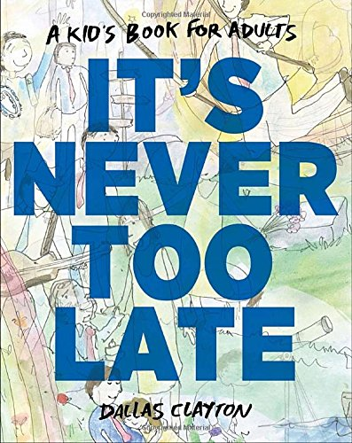 It's Never Too Late: A Kid's Book for Adults