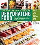 The Beginner's Guide to Dehydrating Food, 2nd Edition: How to Preserve All Your Favorite Vegetables,...
