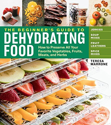 New The Beginner's Guide to Dehydrating Food, 2nd Edition: How to Preserve All Your Favorite Vegetab...