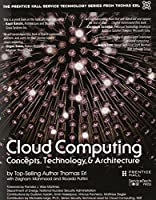 Cloud Computing: Concepts, Technology & Architecture (The Prentice Hall Service Technology Series from Thomas Erl) by Thomas Erl Ricardo Puttini Zaigham Mahmood(2013-05-20)