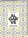 Algarve: Eine kulinarische Reise. Geschichten und Rezepte aus Portugals wildem Süden