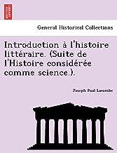 Introduction A L'Histoire Litte Raire. (Suite de L'Histoire Conside Re E Comme Science.).