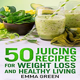50 Juicing Recipes: For Weight Loss and Healthy Living audiobook cover art
