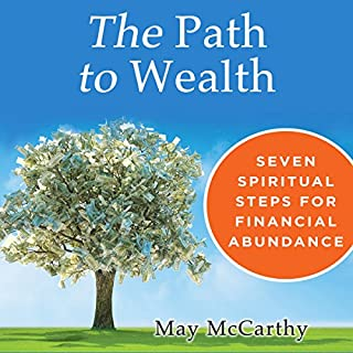 The Path to Wealth     Seven Spiritual Steps for Financial Abundance              By:                                                                                                                                 May McCarthy                               Narrated by:                                                                                                                                 Rosemary Benson                      Length: 4 hrs and 1 min     107 ratings     Overall 4.6