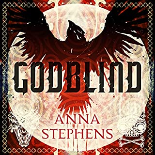 Godblind                   By:                                                                                                                                 Anna Stephens                               Narrated by:                                                                                                                                 Maggie Ollerenshaw                      Length: 15 hrs and 56 mins     48 ratings     Overall 4.3