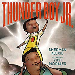 Thunder Boy Jr. by Sherman Alexie, illustrated by Yuyi Morales