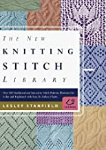 The New Knitting Stitch Library: Over 300 Traditional and Innovative Stitch Patterns Illustrated in Color and Explained with Easy-to-Follow Charts