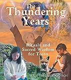 The Thundering Years: Rituals and Sacred Wisdom for Teens - Julie Tallard Johnson