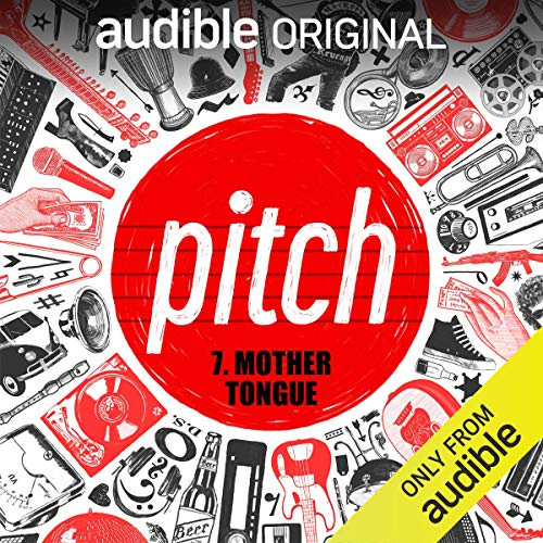 Ep. 7: Mother Tongue (Pitch) audiobook cover art