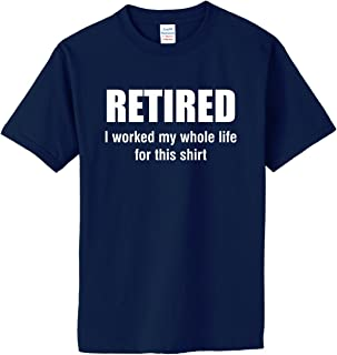 Retired, I Worked My Whole Life for This Shirt on Cotton T-Shirt (in 26 Colors)