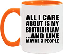 All I Care About Is My Brother In Law - 11oz Accent Coffee Mug Orange Ceramic Tea-Cup - for Family Mom Dad Grand-Parent Fr...
