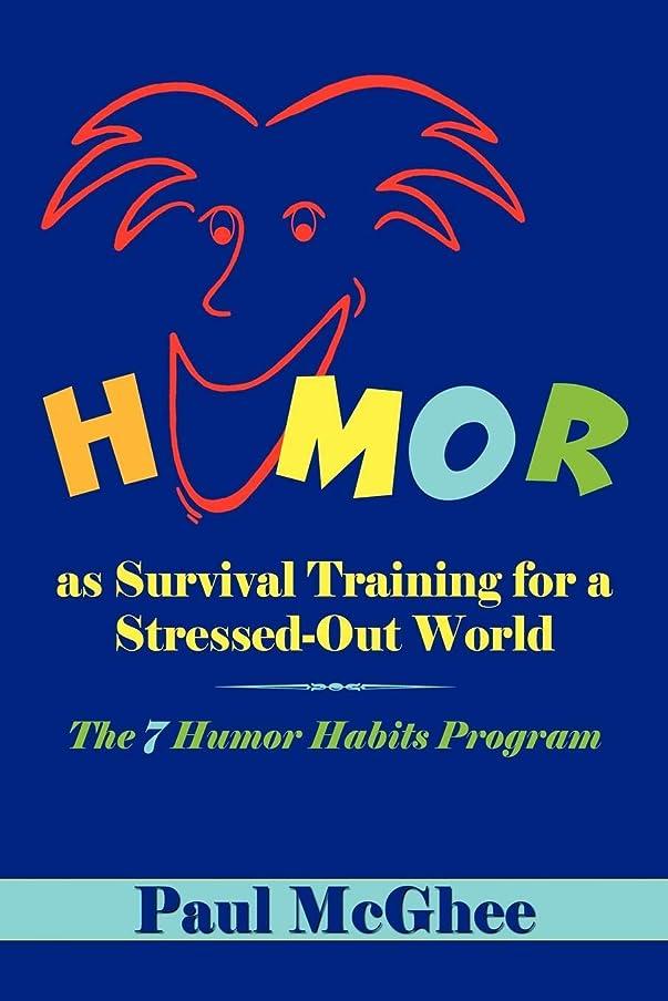 露スポンサークリエイティブHumor as Survival Training for a Stressed-Out World: The 7 Humor Habits Program