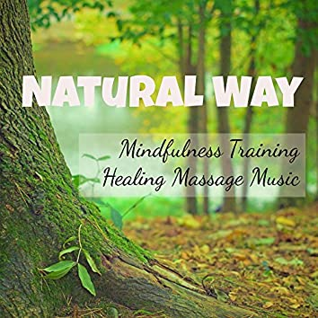 Natural Way - Mindfulness Training Healing Massage Music for Positive Thought Spiritual Retreats Inner Peace with Nature Instrumental Soothing Sounds
