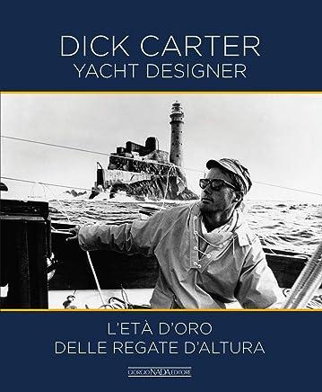 Dick Carter Yacht Designer. L'età d'oro delle regate d'altura