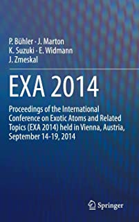 EXA 2014: Proceedings of the International Conference on Exotic Atoms and Related Topics (EXA 2014) held in Vienna, Austria, September 14-19, 2014