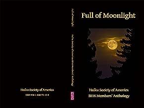 Full of Moonlight: Haiku Society of America 2016 Members' Anthology