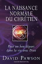 La Naissance Normale du Chrétien: Pour un bon départ dans la vie avec Dieu (French Edition)