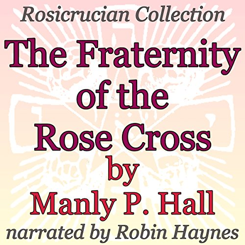 The Fraternity of the Rose Cross: Rosicrucian Collection audiobook cover art