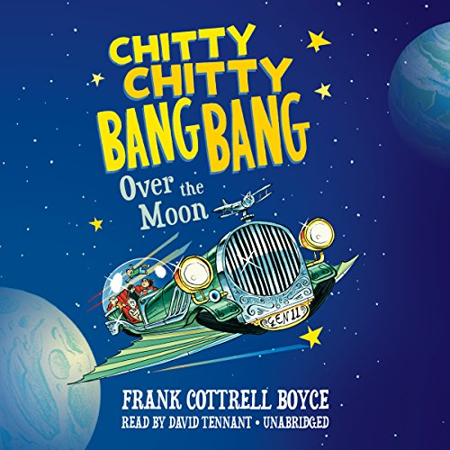 Chitty Chitty Bang Bang over the Moon     Chitty Chitty Bang Bang, Book 4              By:                                                                                                                                 Frank Cottrell Boyce                               Narrated by:                                                                                                                                 David Tennant                      Length: 5 hrs and 6 mins     25 ratings     Overall 4.6
