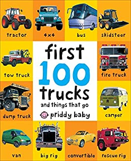 First 100 Trucks: And Things that Go by [Roger Priddy]