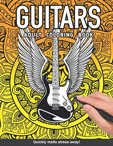 Guitars Adults Coloring Book: for adults relaxation art large creativity grown ups coloring relaxation stress relieving patterns anti boredom anti anxiety intricate ornate therapy