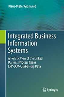 Integrated Business Information Systems: A Holistic View of the Linked Business Process Chain ERP-SCM-CRM-BI-Big Data