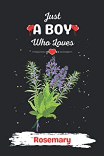 Just A BOY Who Loves ROSEMARY: Cute Blank Lined Notebook gift for VEGETABLES Lover BOY/ Notebook, Journal, or Diary to Wri...