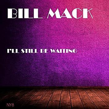 I'll Still Be Waiting