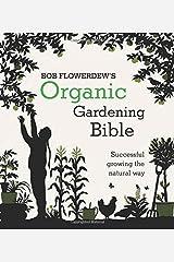 Bob Flowerdew's Organic Gardening Bible: Successful growing the natural: Successful growing the natural way Paperback