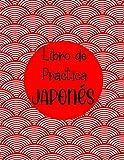 Libro de Práctica Japonés: Cuaderno de práctica kanji japonés grande   Libro de práctica de escritura para caracteres kanji de Japón y guiones de Kana   Tamaño: 8,5 'x11', 109 páginas