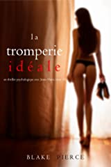 La Tromperie Idéale (Un thriller psychologique avec Jessie Hunt, tome 14) Format Kindle