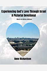 Experiencing God's Love Through Israel: A Pictorial Devotional, Black and White Edition Paperback