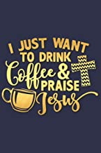I Just Want to Drink Coffee and Praise Jesus: A Daily Prayer Journal Notebook to Write In, with Matte Soft Cover. Blank Lined Pages for Thoughts, Prayers, Devotions and Thanks, for Women or Men