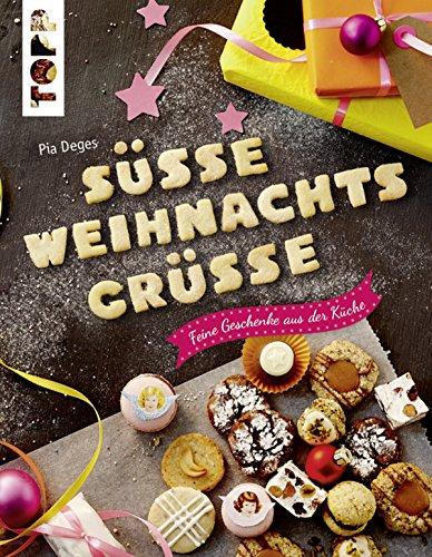 Süße Weihnachtsgrüße: Feine Geschenke aus der Küche. Plätzchen, Kuchen und Pralinen sowie Verpackungs-Ideen zum Selbermachen