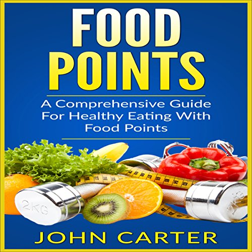 Food Points: A Comprehensive Guide for Healthy Eating with Food Points audiobook cover art