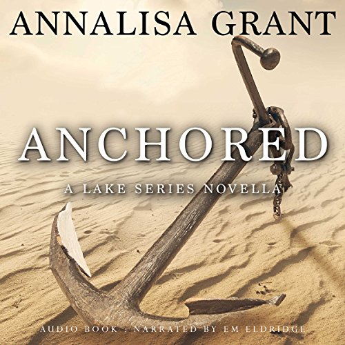 Anchored     A Lake Series Novella              By:                                                                                                                                 AnnaLisa Grant                               Narrated by:                                                                                                                                 Em Eldridge                      Length: 2 hrs and 54 mins     8 ratings     Overall 4.5