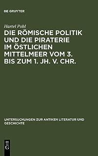 Die Romische Politik Und Die Piraterie Im Ostlichen Mittelmeer Vom 3. Bis Zum 1. Jh. V. Chr. (Untersuchungen Zur Antiken Literatur Und Geschichte) (German Edition)