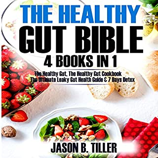 The Healthy Gut Bible: 4 Books in 1     The Healthy Gut, The Healthy Gut Cookbook, The Ultimate Leaky Gut Health Guide & 7 Days Detox              By:                                                                                                                                 Jason B. Tiller                               Narrated by:                                                                                                                                 Wayne F Perkins                      Length: 2 hrs and 23 mins     2 ratings     Overall 4.0