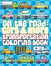 On The Road Cars & More Transportation Coloring Book (Super Fun Coloring Books For Kids) (Volume 72)