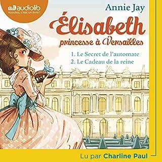 Le secret de l'automate / Le cadeau de la reine     Élisabeth, princesse à Versailles 1+2              De :                                                                                                                                 Annie Jay                               Lu par :                                                                                                                                 Charline Paul                      Durée : 2 h et 53 min     2 notations     Global 5,0