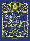 Le Livre des Sciences Occultes - De l'Alchimie au Wiccanisme: De l'alchimie au Wiccanisme